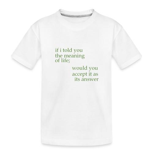 meaning of life - Toddler Premium Organic T-Shirt