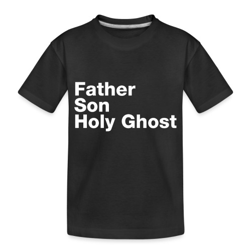 Father Son Holy Ghost - Toddler Premium Organic T-Shirt