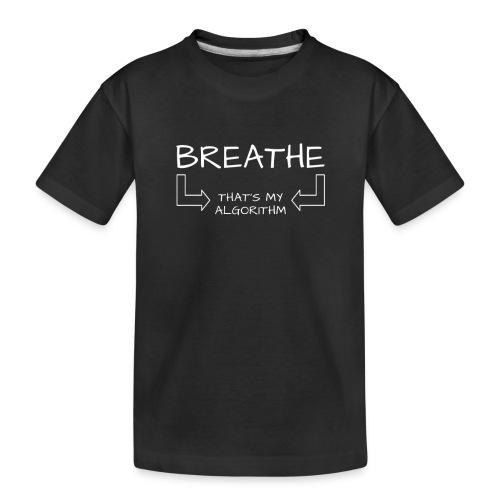 breathe - that's my algorithm - Toddler Premium Organic T-Shirt