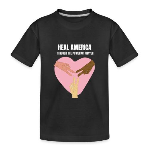 Heal America Through the Power of Prayer - Toddler Premium Organic T-Shirt