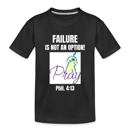 Failure Is NOT an Option! - Toddler Premium Organic T-Shirt
