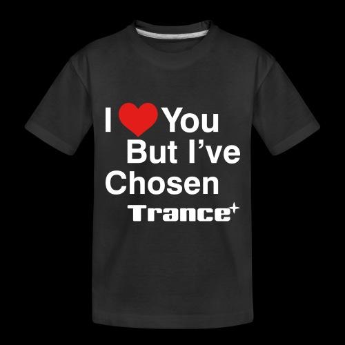 I Love You.. But I've Chosen Trance - Toddler Premium Organic T-Shirt