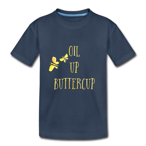 Oil up buttercup - Toddler Premium Organic T-Shirt