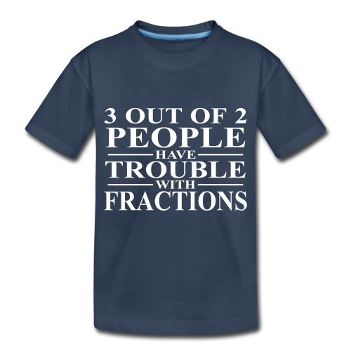 3 out of 2 people have trouble with fractions - Toddler Premium Organic T-Shirt