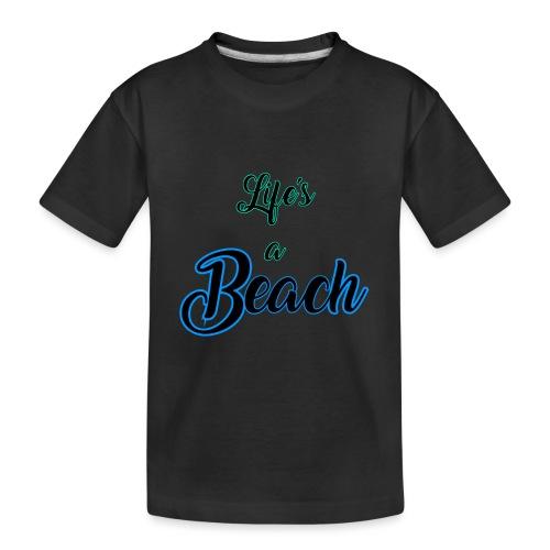 Life's a Beach - Toddler Premium Organic T-Shirt
