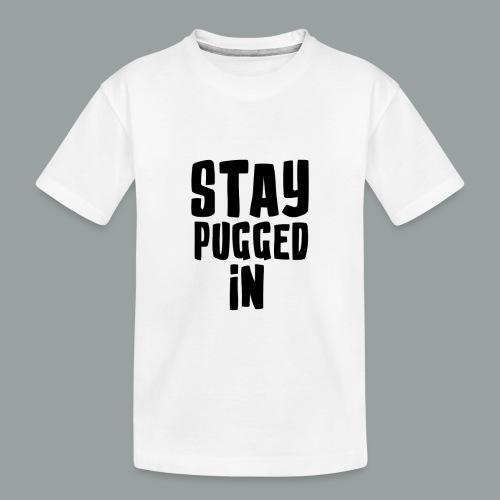 Stay Pugged In Clothing - Toddler Premium Organic T-Shirt