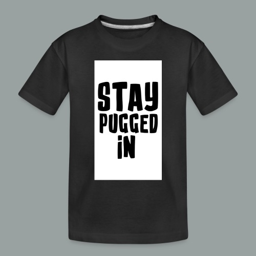 Stay Pugged In Clothing - Toddler Premium Organic T-Shirt