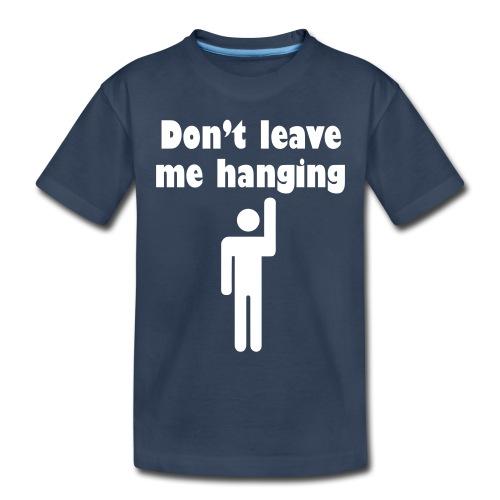 Don't Leave Me Hanging Shirt - Toddler Premium Organic T-Shirt