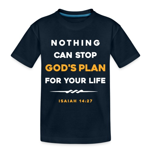 Nothing can stop God's plan for your life - Toddler Premium Organic T-Shirt