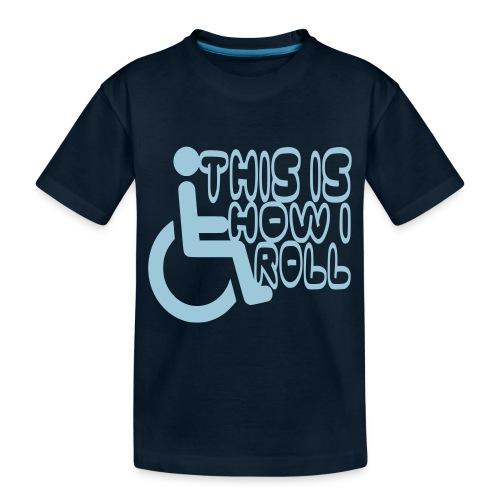 This is how i rol. wheelchair fun, lul, humor - Toddler Premium Organic T-Shirt