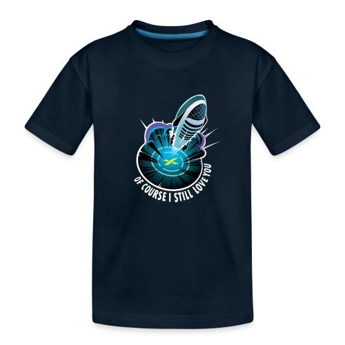 Of Course I Still Love You - Dark - Toddler Premium Organic T-Shirt