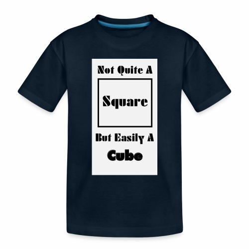 Not Quite A Square But Easily A Cube - Toddler Premium Organic T-Shirt