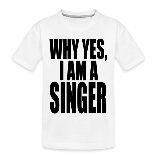 WHY YES I AM A SINGER - Kid's Premium Organic T-Shirt