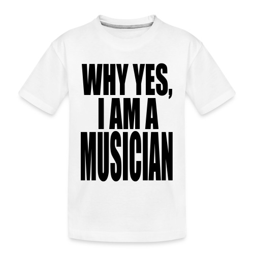 WHY YES I AM A MUSICIAN - Kid's Premium Organic T-Shirt