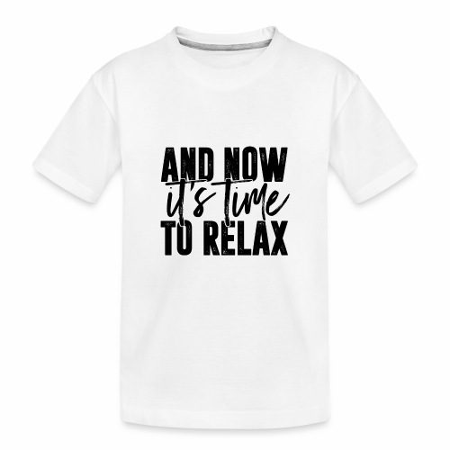 And Now It's Time To Relax - Kid's Premium Organic T-Shirt