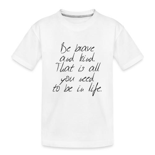 Brave & kind - Kid's Premium Organic T-Shirt