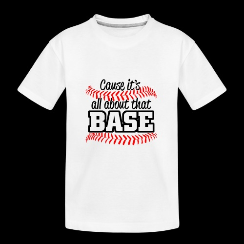 all about that base - Kid's Premium Organic T-Shirt