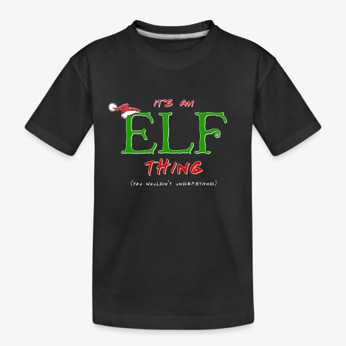 It's an Elf Thing, You Wouldn't Understand - Kid's Premium Organic T-Shirt