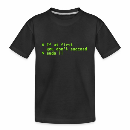 If at first you don't succeed; sudo !! - Kid's Premium Organic T-Shirt