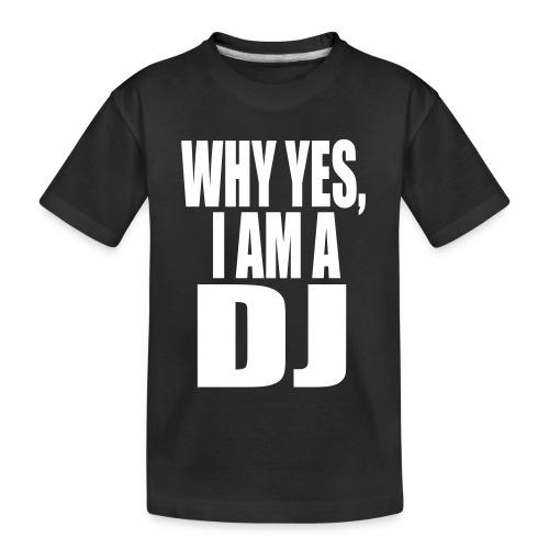 WHY YES I AM A DJ - Kid's Premium Organic T-Shirt