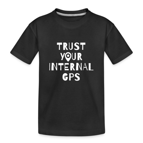 TRUST YOUR INTERNAL GPS - Kid's Premium Organic T-Shirt