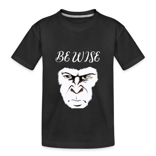 Be Wise - Kid's Premium Organic T-Shirt
