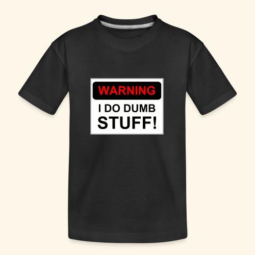 WARNING I DO DUMB STUFF - Kid's Premium Organic T-Shirt