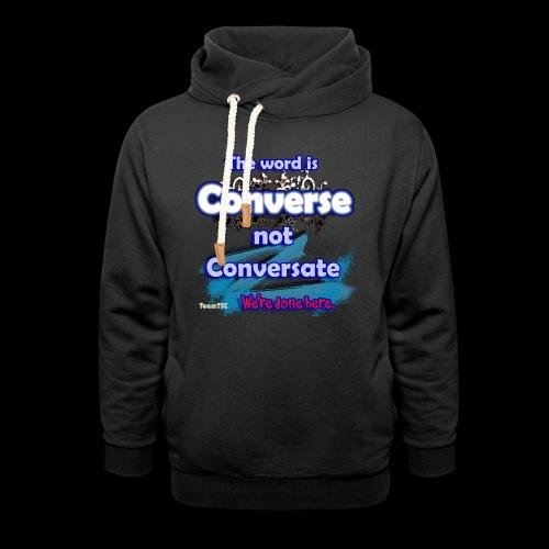 Converse not Conversate - Shawl Collar Hoodie