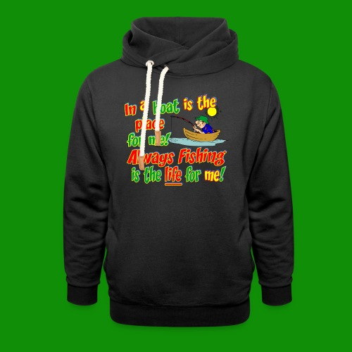 Always Fishing is the Life for Me! - Unisex Shawl Collar Hoodie