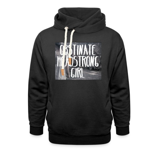 Obstinate Headstrong Girl - Shawl Collar Hoodie