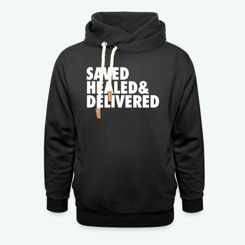 SAVED HEALED AND DELIVERED - Shawl Collar Hoodie