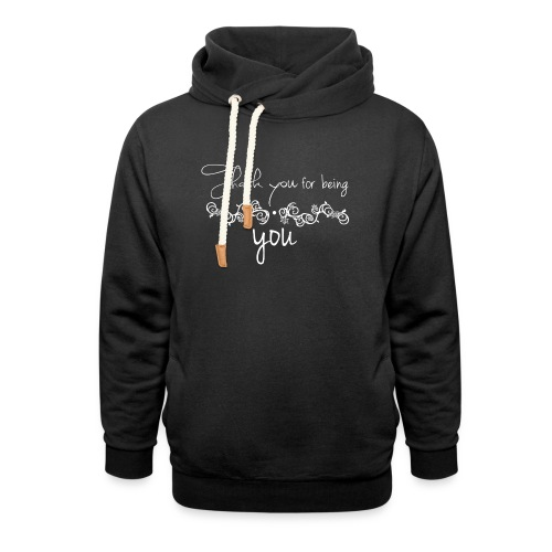 Thank you for being you (white) - Unisex Shawl Collar Hoodie