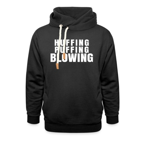 Huffing, Puffing and Blowing T-Shirt - Unisex Shawl Collar Hoodie