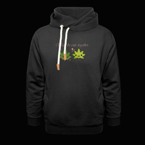 Weed Be Cute Together - Shawl Collar Hoodie