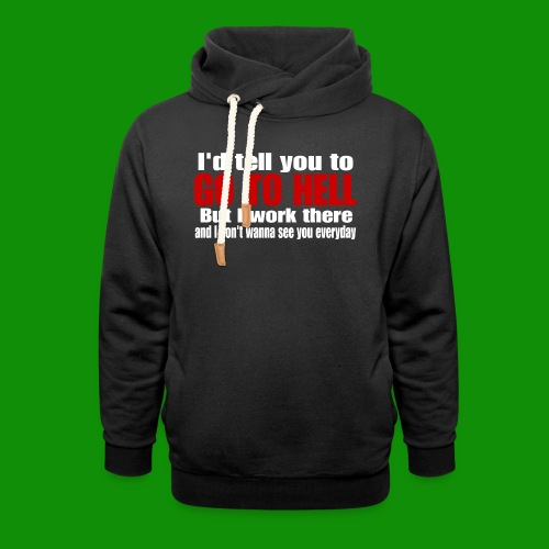 Go To Hell - I Work There - Unisex Shawl Collar Hoodie