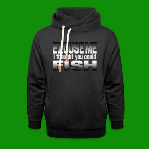 Thought You Could Fish - Unisex Shawl Collar Hoodie