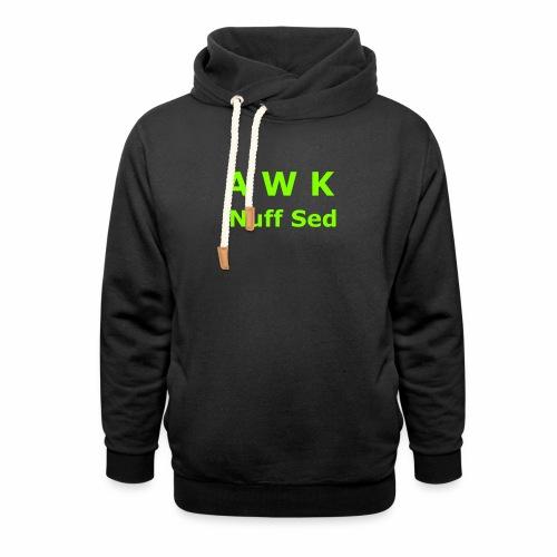 Awk. 'Nuff Sed - Shawl Collar Hoodie