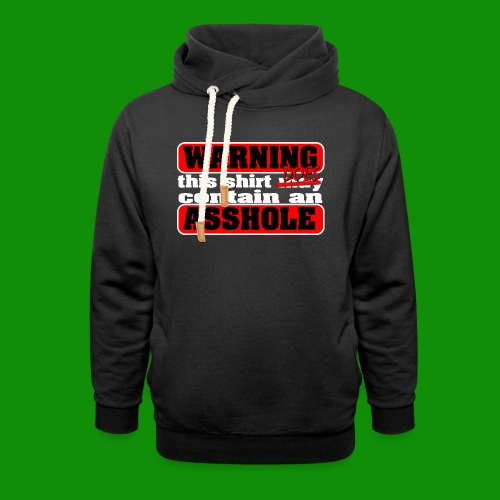 The Shirt Does Contain an A*&hole - Unisex Shawl Collar Hoodie