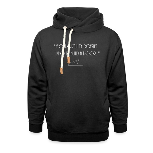 If opportunity doesn't know, build a door. - Unisex Shawl Collar Hoodie