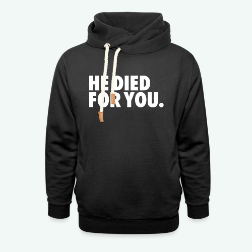HE DIED FOR YOU - Shawl Collar Hoodie