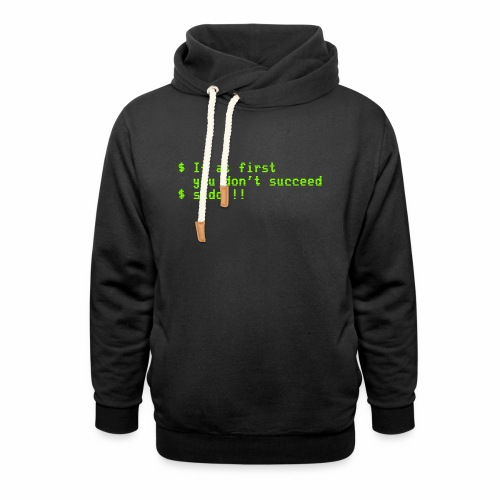If at first you don't succeed; sudo !! - Shawl Collar Hoodie