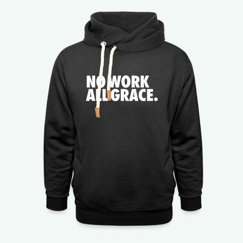 NO WORK ALL GRACE - Unisex Shawl Collar Hoodie