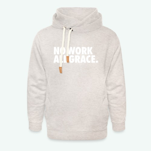 NO WORK ALL GRACE - Unisex Shawl Collar Hoodie
