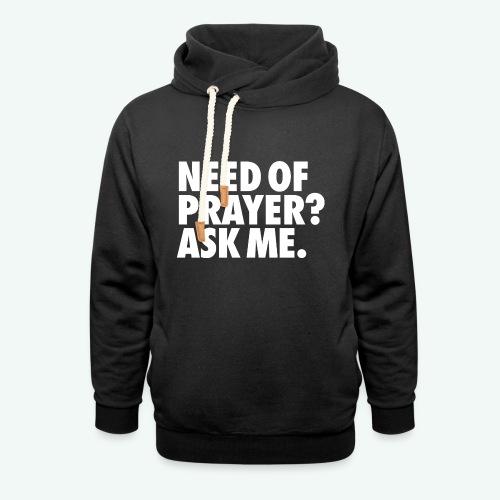NEED OF PRAYER - Shawl Collar Hoodie