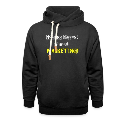 Nothing Happens without Marketing! - Shawl Collar Hoodie