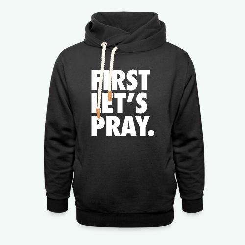 FIRST LET S PRAY - Unisex Shawl Collar Hoodie