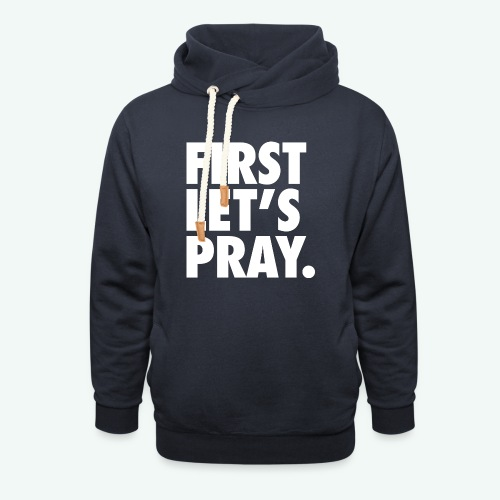 FIRST LET S PRAY - Shawl Collar Hoodie