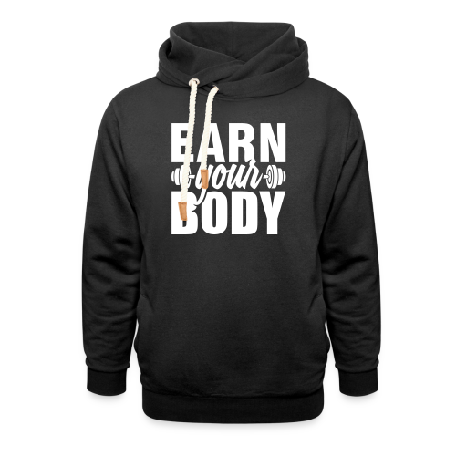 Earn your body - Shawl Collar Hoodie