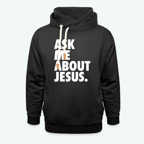 ASK ME ABOUT JESUS - Shawl Collar Hoodie