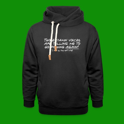 Listen to the fishing voices - Unisex Shawl Collar Hoodie